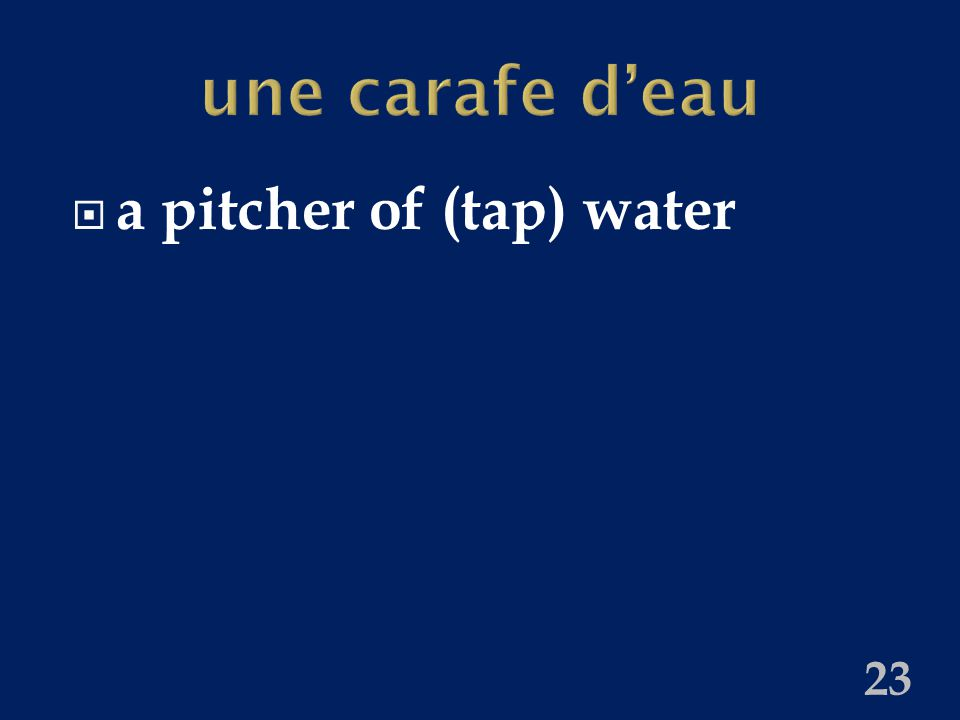 une carafe d'eau  a pitcher of (tap) water 23