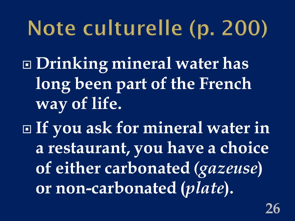 Note culturelle (p. 200)  Drinking mineral water has long been part of the French way of life.