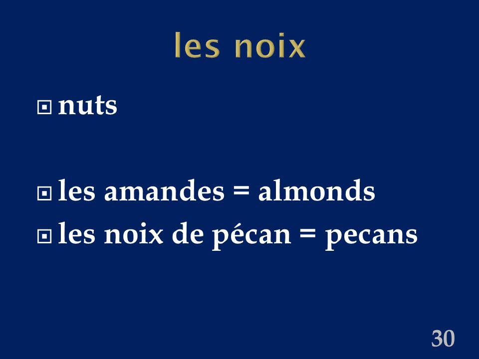 les noix  nuts  les amandes = almonds  les noix de pécan = pecans 30