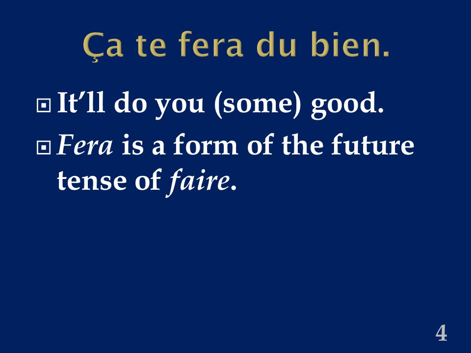 Ça te fera du bien.  It'll do you (some) good.  Fera is a form of the future tense of faire. 4