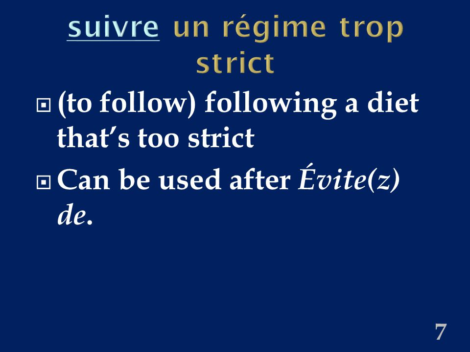 suivresuivre un régime trop strict  (to follow) following a diet that's too strict  Can be used after Évite(z) de.