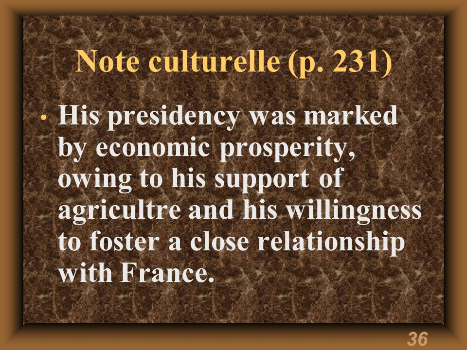 35 Note culturelle (p. 231) Félix Houphouët-Boigny, affectionately called Papa Houphouët or Le Vieux, was elected as Côte d'Ivoire's first president i