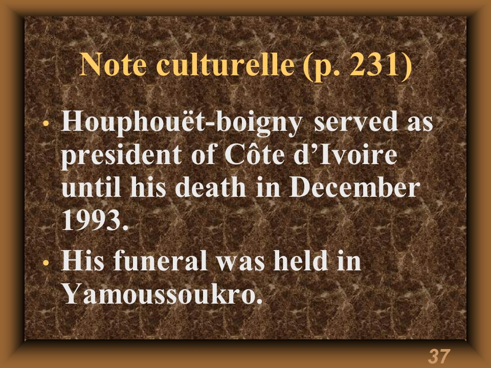 36 Note culturelle (p. 231) His presidency was marked by economic prosperity, owing to his support of agricultre and his willingness to foster a close