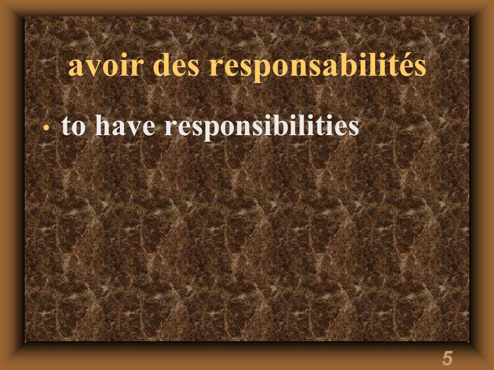 5 avoir des responsabilités to have responsibilities