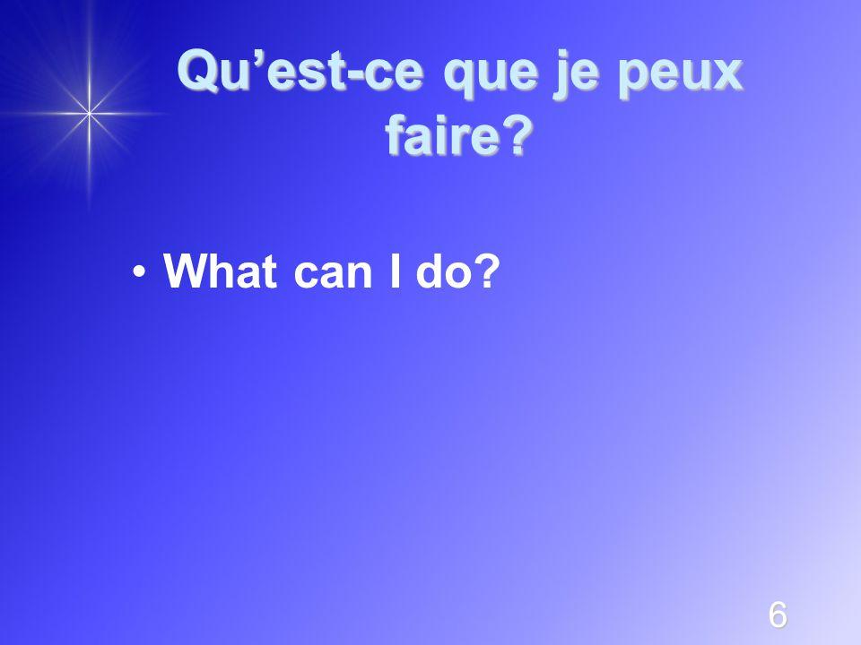 6 Qu'est-ce que je peux faire? What can I do?