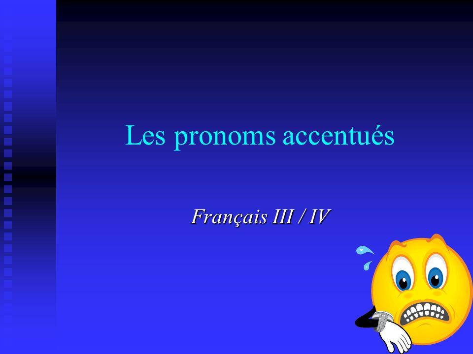 Les pronoms accentués Français III / IV