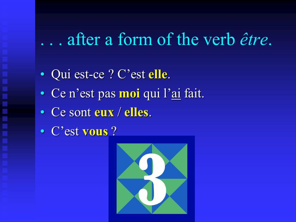 ... after a form of the verb être. Qui est-ce . C'est elle.Qui est-ce .