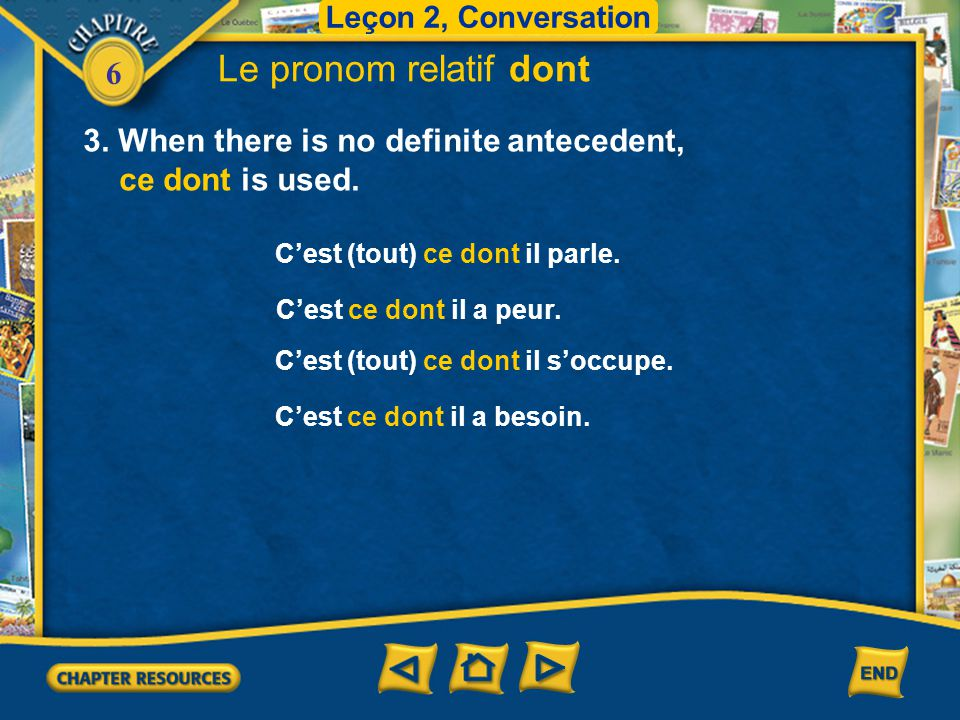 6 Le pronom relatif dont 3.When there is no definite antecedent, ce dont is used.