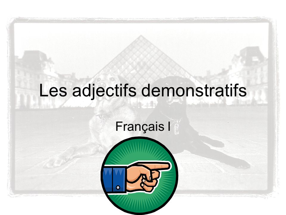 Les adjectifs demonstratifs Français I