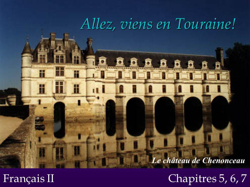 Allez, viens en Touraine! Français II Chapitres 5, 6, 7 Le château de Chenonceau