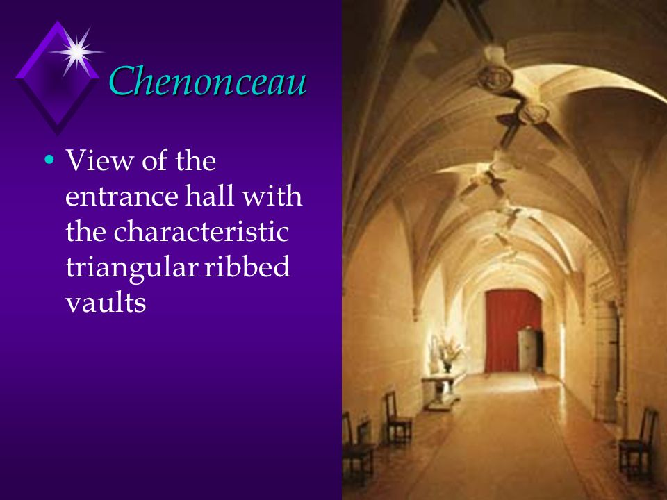 Chenonceau View of the entrance hall with the characteristic triangular ribbed vaults