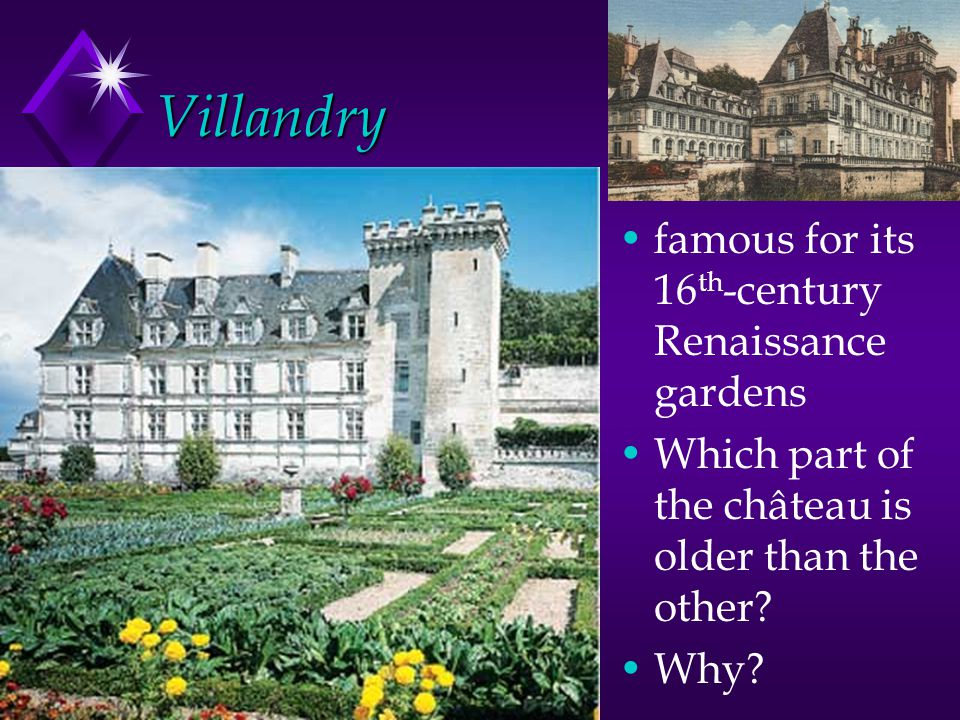 Villandry famous for its 16 th -century Renaissance gardens Which part of the château is older than the other? Why?