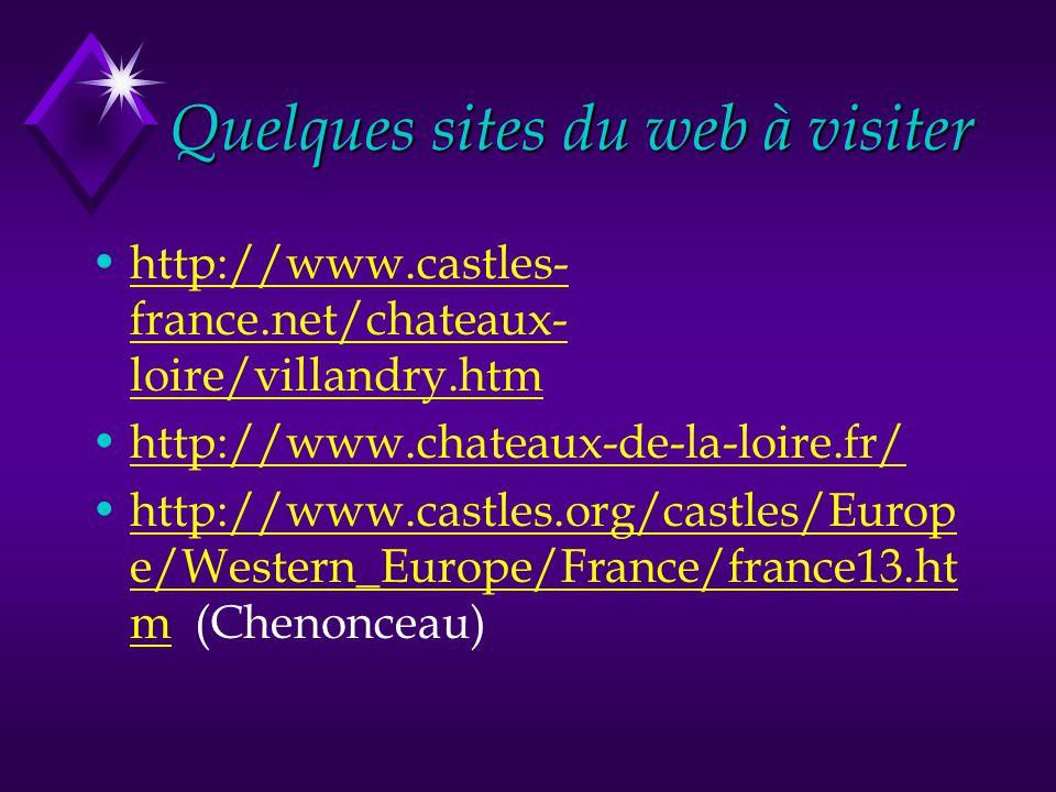 Quelques sites du web à visiter http://www.castles- france.net/chateaux- loire/villandry.htmhttp://www.castles- france.net/chateaux- loire/villandry.h