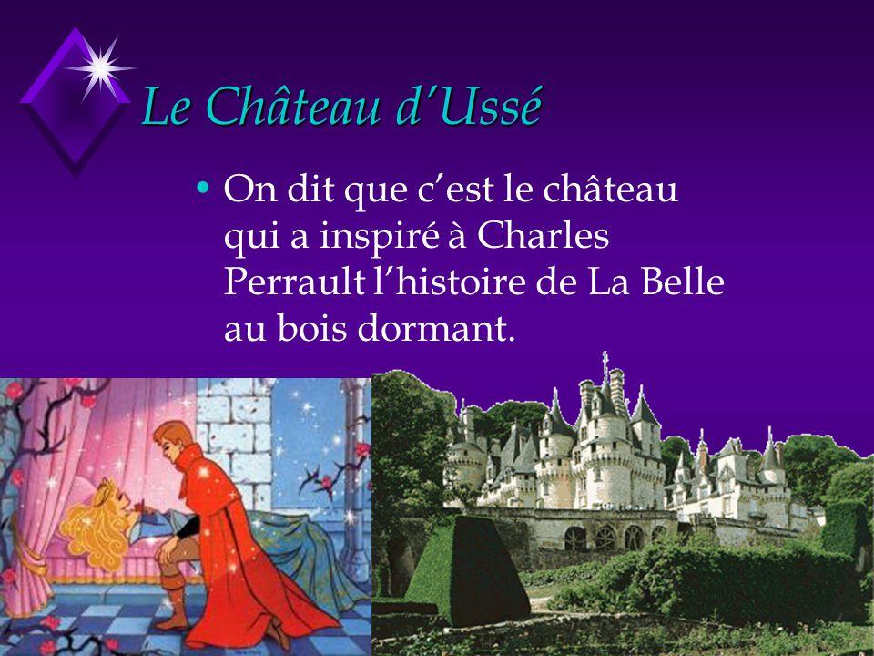 Le Château d'Ussé On dit que c'est le château qui a inspiré à Charles Perrault l'histoire de La Belle au bois dormant.
