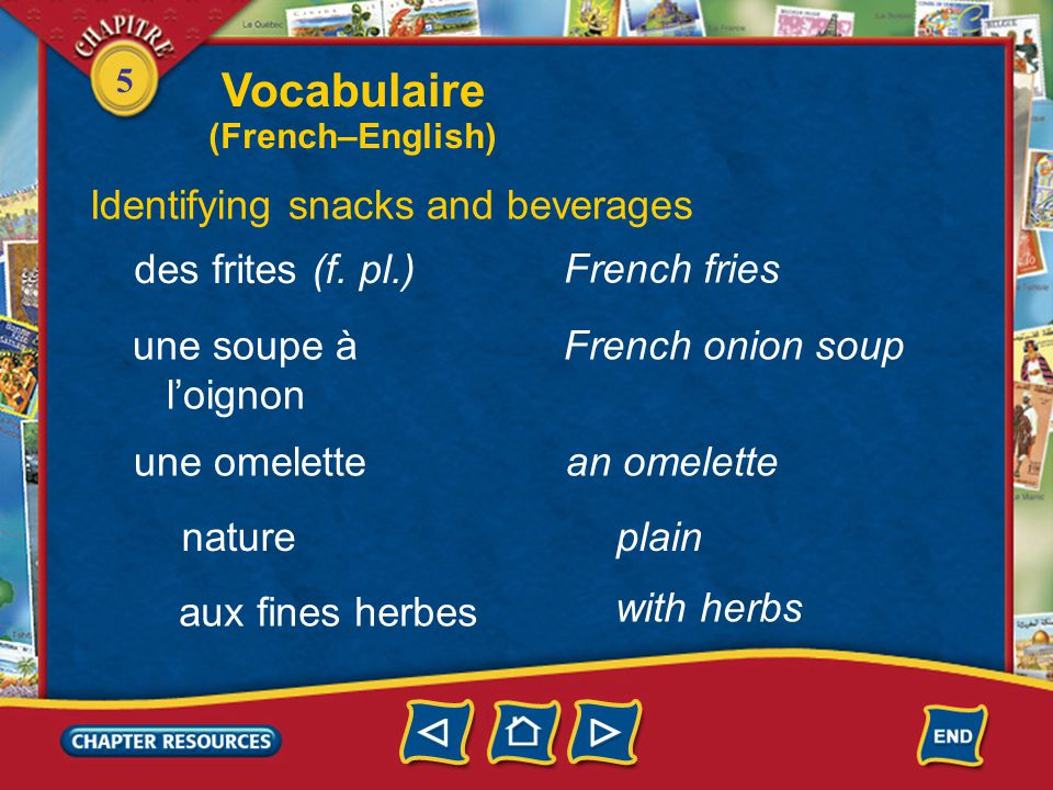 5 Identifying snacks and beverages un steak saignant a steak un croque-monsieur grilled ham and cheese sandwich rare à point medium bien cuit well-done Vocabulaire (French–English)