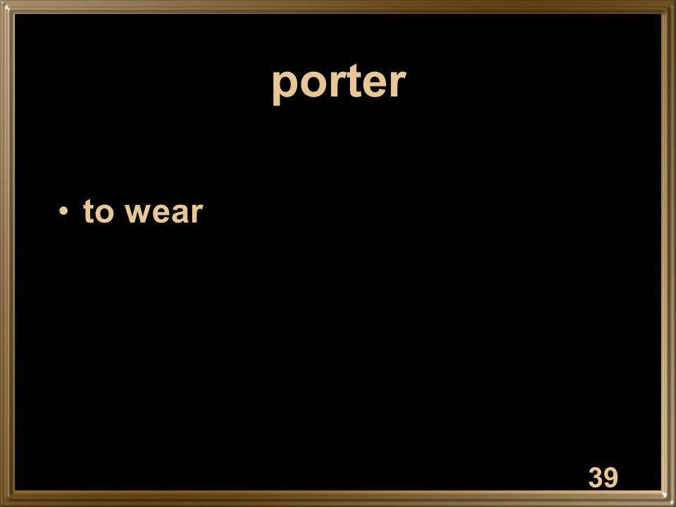 39 porter to wear