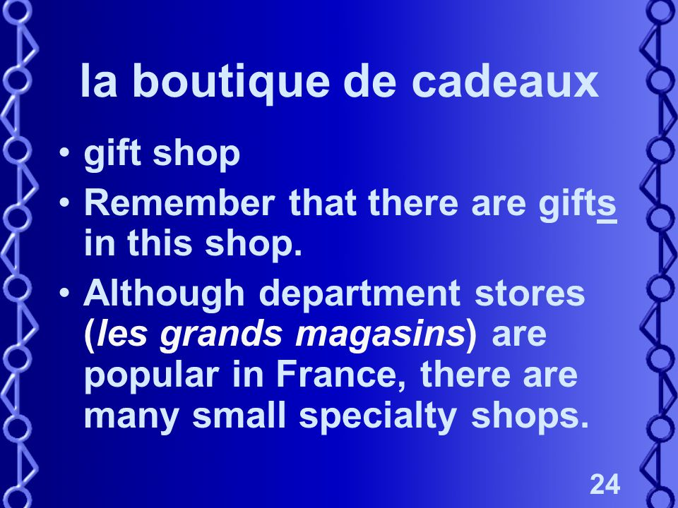 24 la boutique de cadeaux gift shop Remember that there are gifts in this shop.