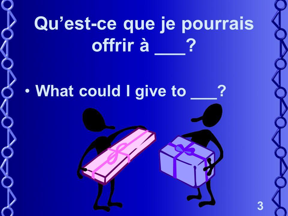 3 Qu'est-ce que je pourrais offrir à ___? What could I give to ___?