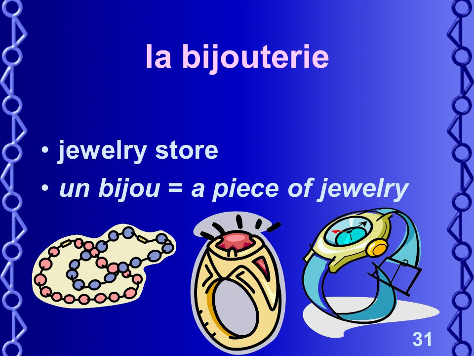 31 la bijouterie jewelry store un bijou = a piece of jewelry