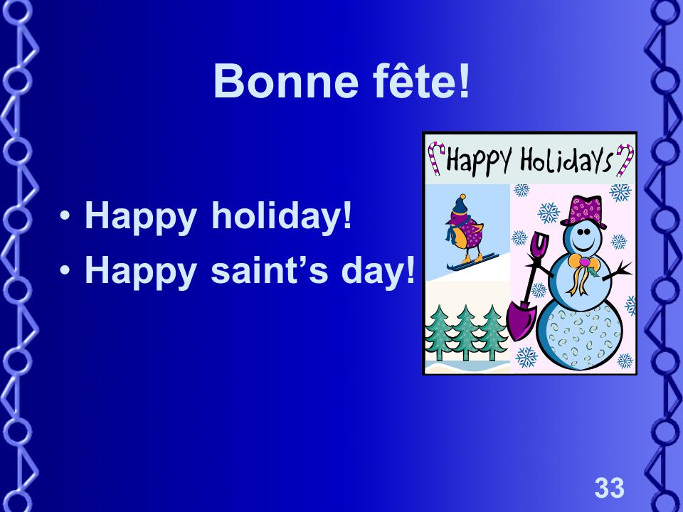 33 Bonne fête! Happy holiday! Happy saint's day!