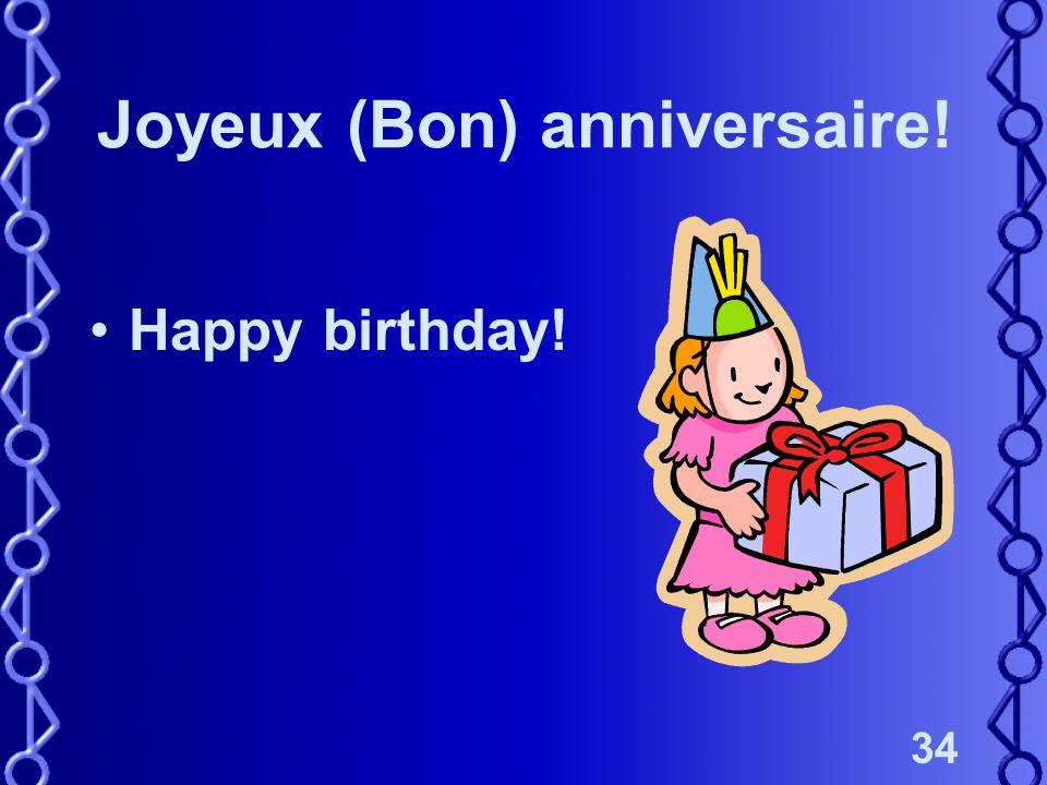 34 Joyeux (Bon) anniversaire! Happy birthday!