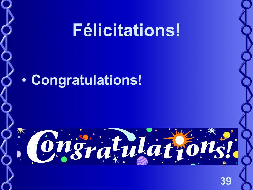 39 Félicitations! Congratulations!