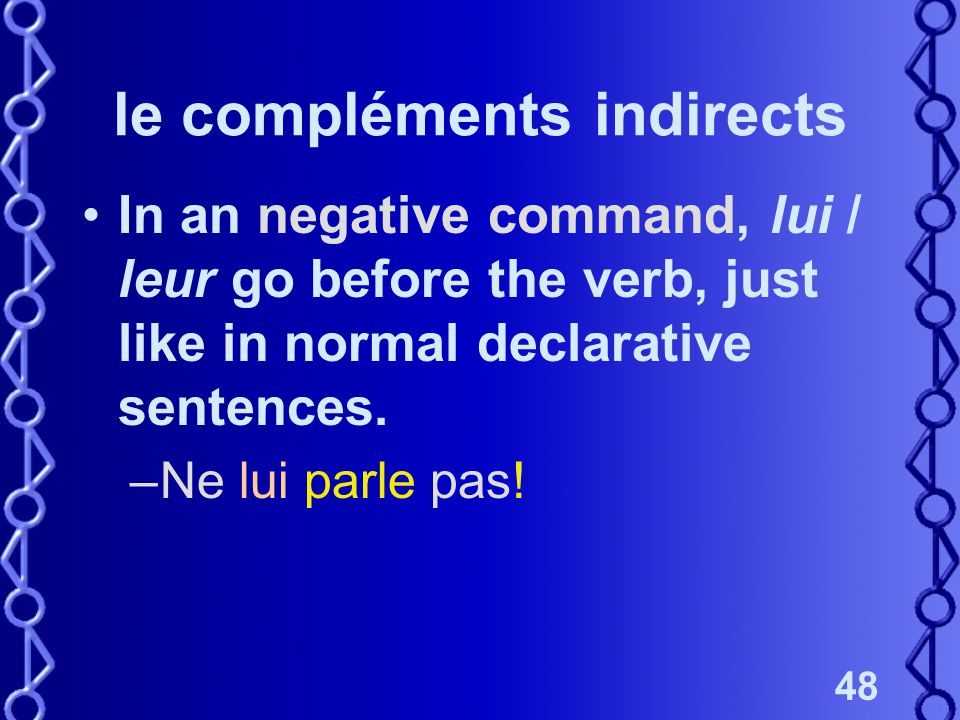 48 le compléments indirects In an negative command, lui / leur go before the verb, just like in normal declarative sentences.