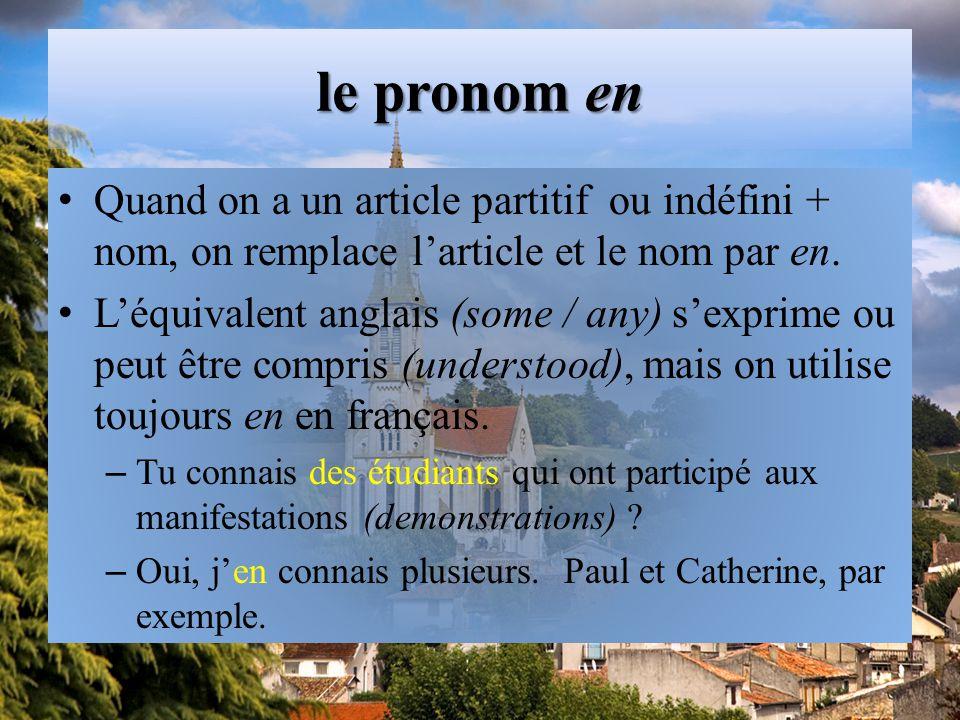le pronom en Quand on a un article partitif ou indéfini + nom, on remplace l'article et le nom par en.