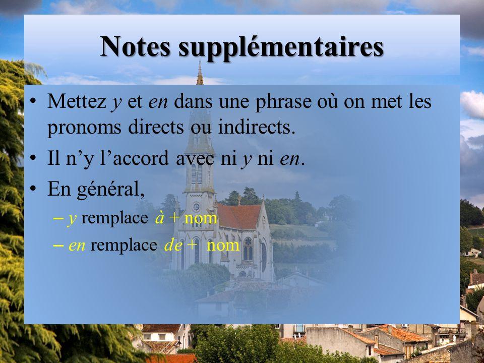 Notes supplémentaires Mettez y et en dans une phrase où on met les pronoms directs ou indirects.