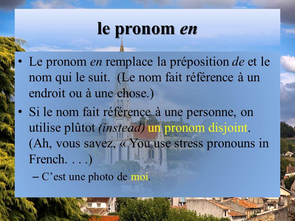 le pronom en Le pronom en remplace la préposition de et le nom qui le suit.
