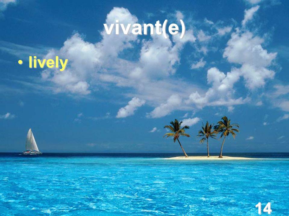 14 vivant(e) livelylively