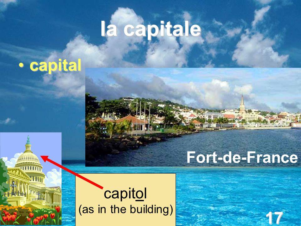 17 la capitale capitalcapital capitol (as in the building) Fort-de-France