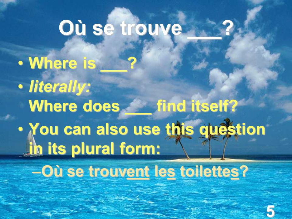 6...se trouve....... is located....... is located....