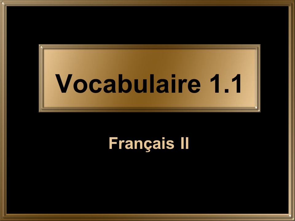 Vocabulaire 1.1 Français II