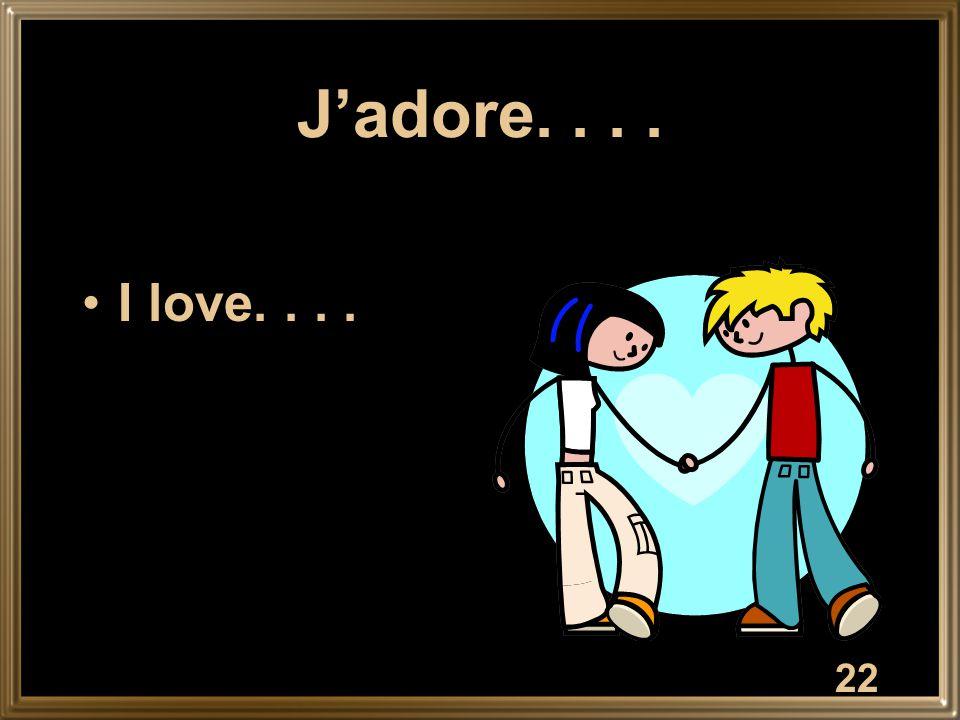 22 J'adore.... I love....