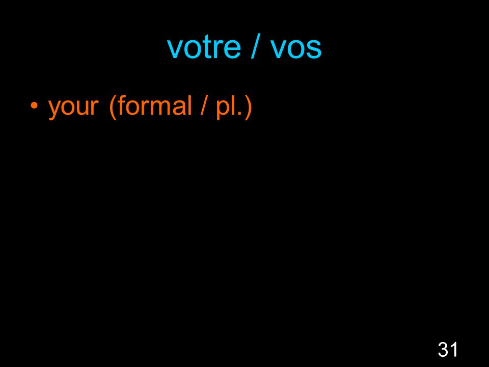 31 votre / vos your (formal / pl.)