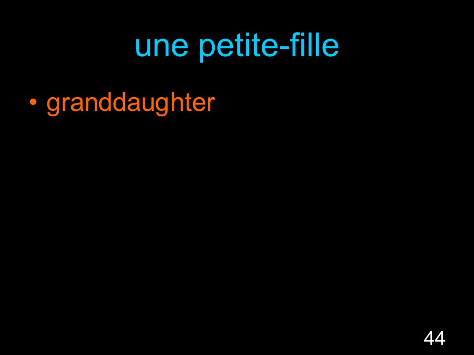 44 une petite-fille granddaughter
