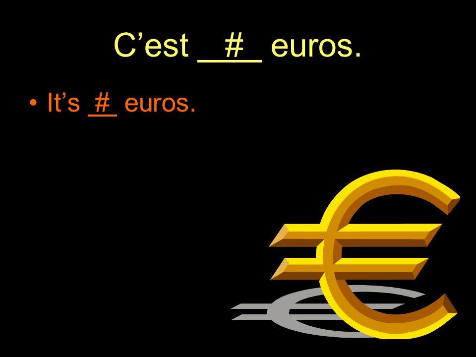 C'est # euros. It's # euros.