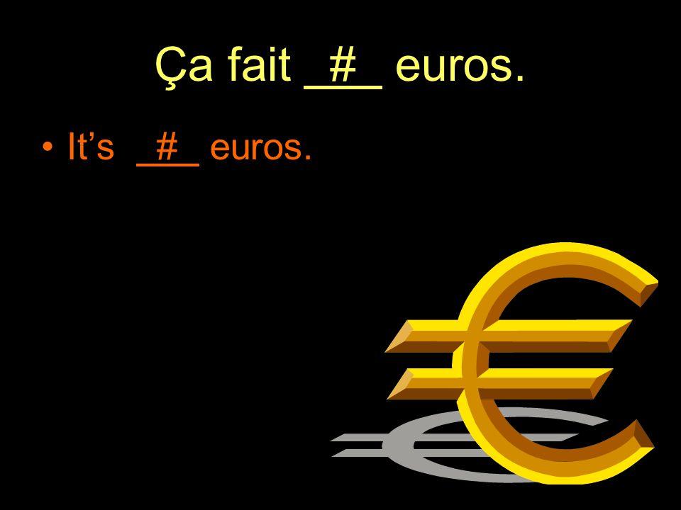 Ça fait # euros. It's # euros.