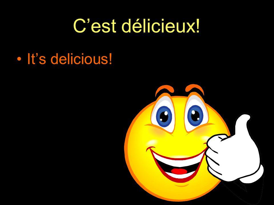 C'est délicieux! It's delicious!