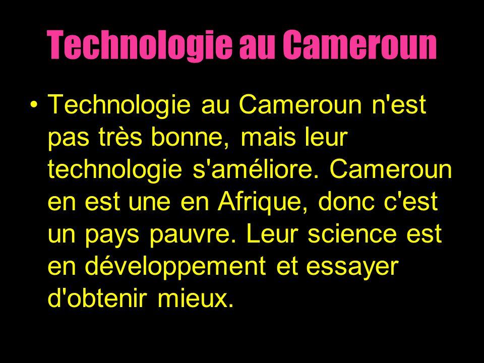 Technologie au Cameroun Technologie au Cameroun n'est pas très bonne, mais leur technologie s'améliore. Cameroun en est une en Afrique, donc c'est un
