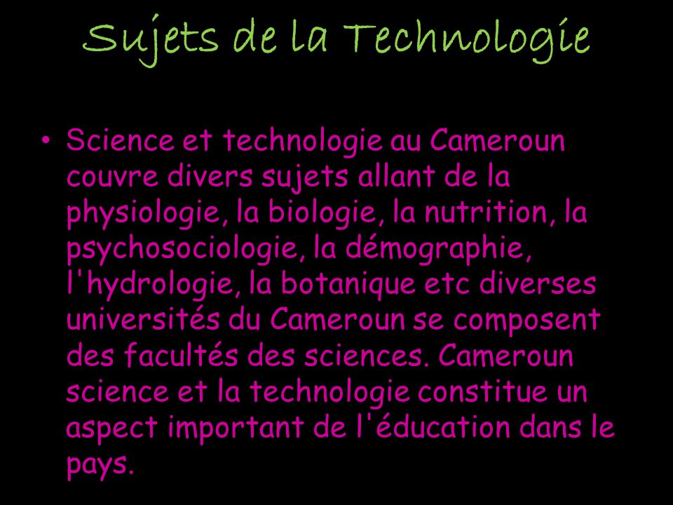 Recherche Research in various field is a major part of science and technology of Cameroon.