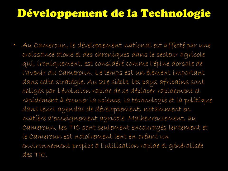Développement de la Technologie Au Cameroun, le développement national est affecté par une croissance atone et des chroniques dans le secteur agricole qui, ironiquement, est considéré comme l épine dorsale de l avenir du Cameroun.