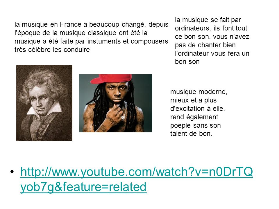 http://www.youtube.com/watch v=n0DrTQ yob7g&feature=relatedhttp://www.youtube.com/watch v=n0DrTQ yob7g&feature=related la musique en France a beaucoup changé.