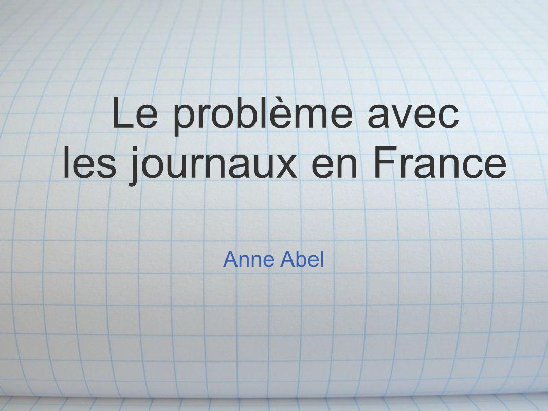 Le problème avec les journaux en France Anne Abel