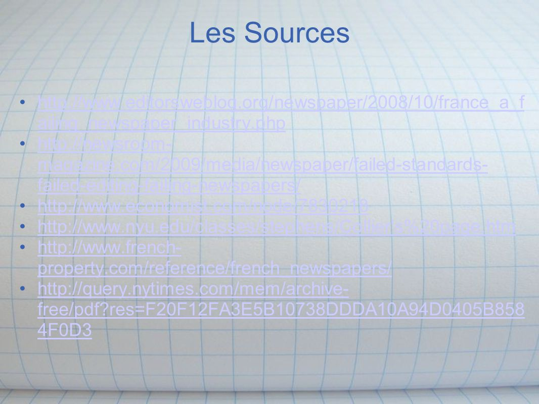 Les Sources http://www.editorsweblog.org/newspaper/2008/10/france_a_f ailing_newspaper_industry.php http://www.editorsweblog.org/newspaper/2008/10/fra