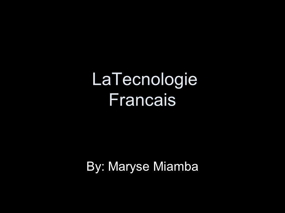 LaTecnologie Francais By: Maryse Miamba