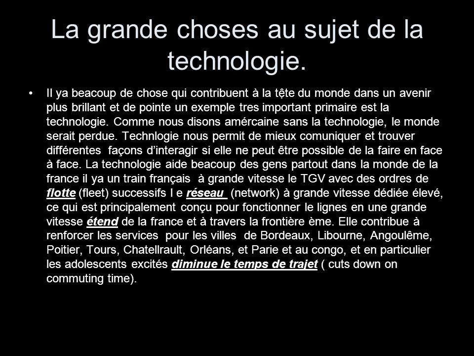 La grande choses au sujet de la technologie.