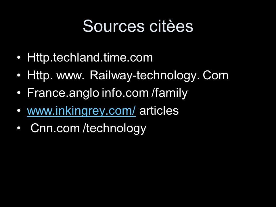 Sources citèes Http.techland.time.com Http. www. Railway-technology. Com France.anglo info.com /family www.inkingrey.com/ articleswww.inkingrey.com/ C