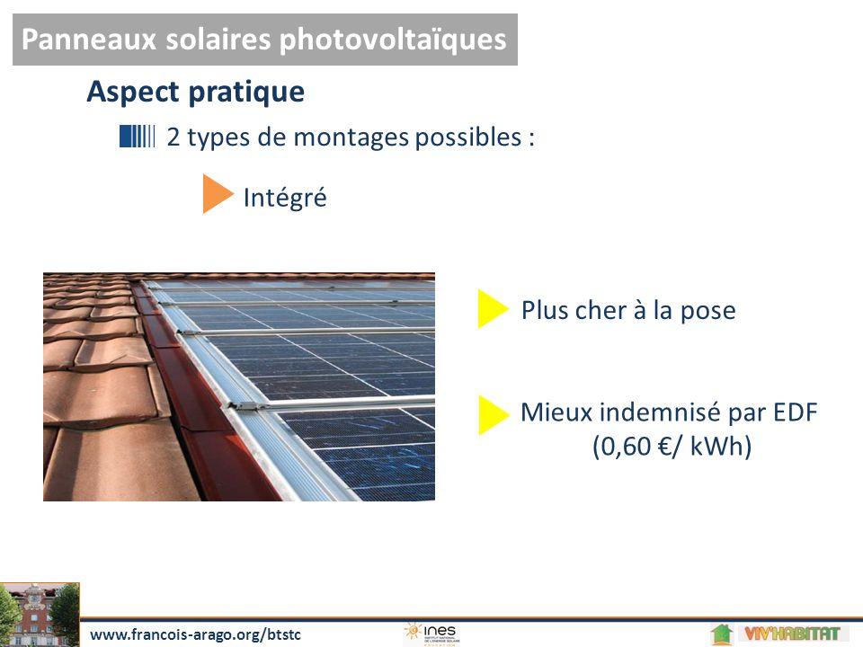 Panneaux solaires photovoltaïques www.francois-arago.org/btstc 2 types de montages possibles : Intégré Plus cher à la pose Aspect pratique Mieux indemnisé par EDF (0,60 €/ kWh)